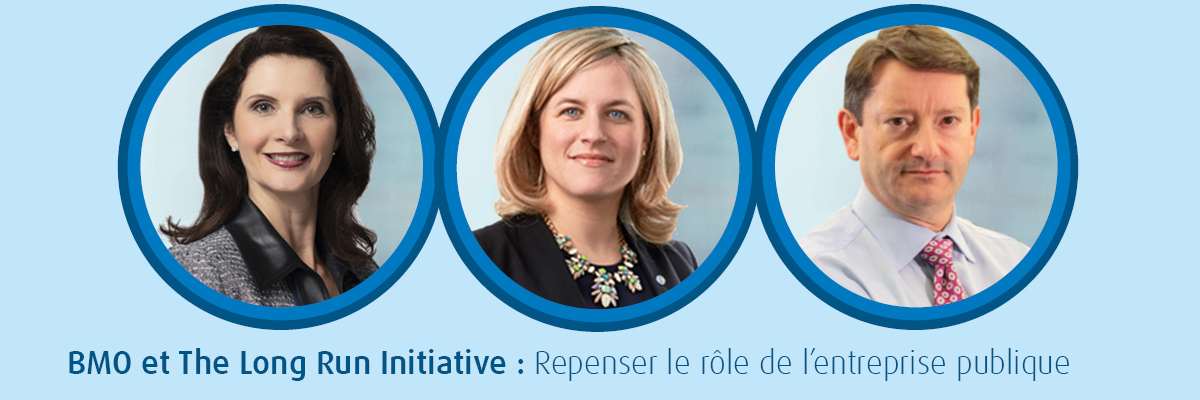 BMO et The Long Run Initiative : Repenser la rôle de l'entreprise publique